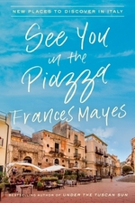 See You in the Piazza  - Frances Mayes