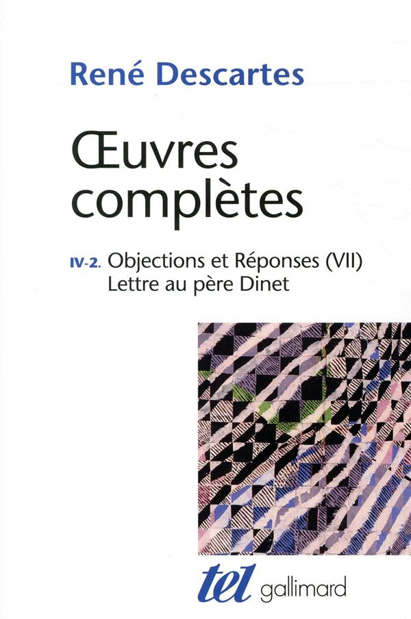 OEUVRES COMPLETES, IV, 2 : OBJECTIONS ET REPONSES (VII) - LETTRE AU PERE DINET