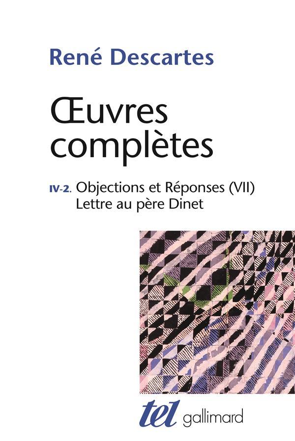 Oeuvres complètes ; t.4 vol.2 ; méditations métaphysiques ; objections et réponses ; lettre au père Dinet