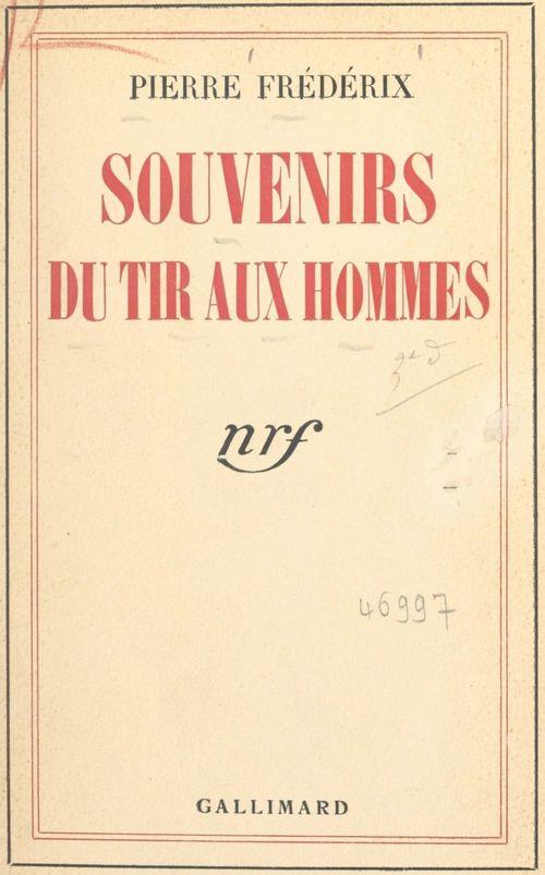 Souvenirs du tir aux hommes  - Pierre Frédérix