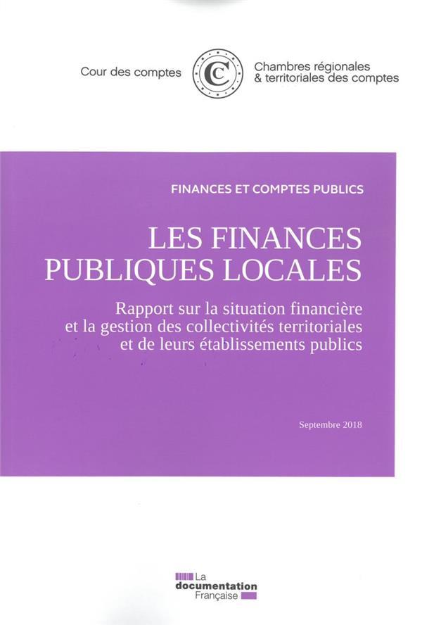 Les finances publiques locales ; rapport sur la situation financière et la gestion des collectivités territoriales et de leurs établissements publics