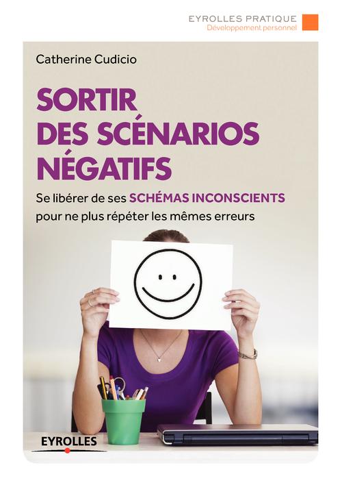 Sortir des scénarios négatifs ; se libérer de ses schémas inconscients pour ne plus répéter les mêmes erreurs