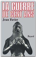 La Guerre de Cent Ans  - Jean Favier