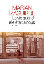 La Vie quand elle était à nous  - Marian Izaguirre - Marian IZAGUIRRE - Marián Izaguirre