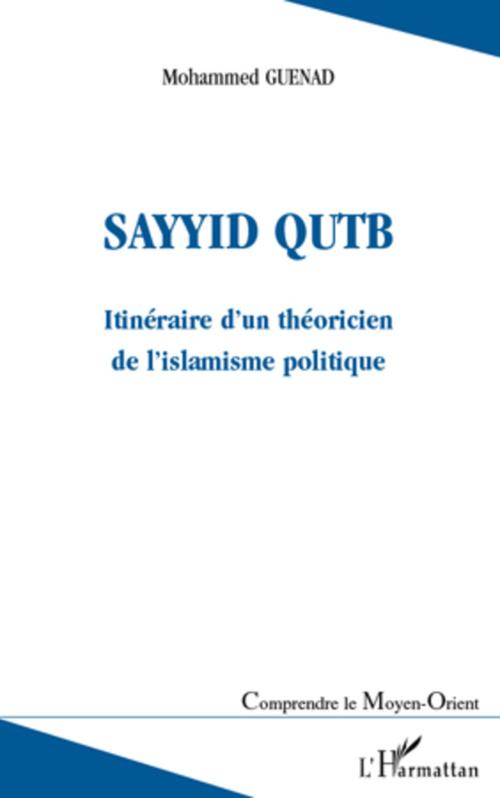 Sayyid Qutb ; itinéraire d'un théoricien de l'islamisme politique