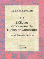 Vente EBooks : L'Oeuvre amoureuse de Lucien de Samosate  - Lucien DE SAMOSATE - Ligaran