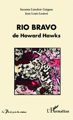 Rio Bravo de Howard Hawks  - Suzanne LIANDRAT-GUIGUES - Jean-Louis Leutrat