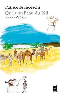 Qui a bu l'eau du Nil ; aventure d'Afrique