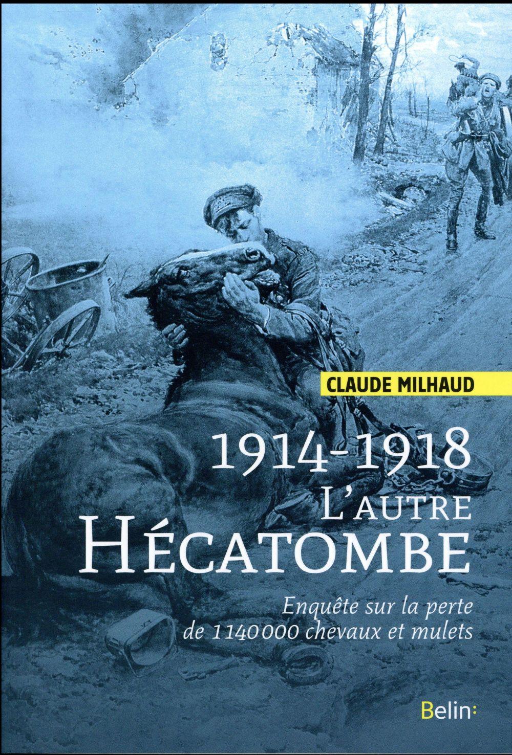 1914-1918 ; l'autre hécatombe ; enquête sur la perte de 1 140 000 chevaux et mulets