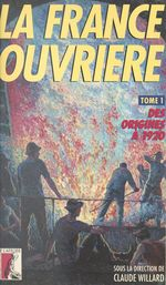 La France ouvrière (1) : Des origines à 1920  - Willard C - Claude Willard