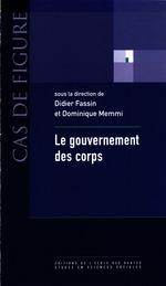 Le gouvernement des corps  - Dominique Memmi - Didier FASSIN