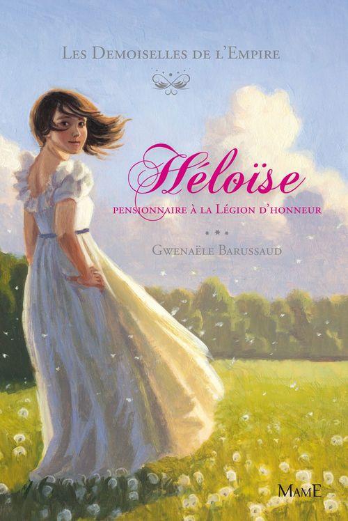 Les demoiselles de l'Empire t.1 ; Héloïse, pensionnaire à la légion d'honneur