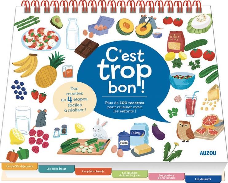 c'est trop bon ! ; 100 recettes faciles à réaliser avec les enfants !