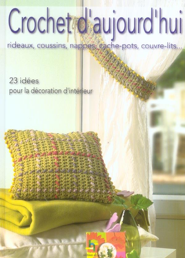 Crochet D'Aujourd'Hui. Rideaux, Coussins, Nappes, Cache-P  Otsn Couvre-Lits... 23 Idees Pour La Dec
