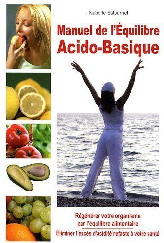 Manuel De L'Equilibre Acido-Basique ; Regenerer Votre Organisme Par L'Equilibre Alimentaire