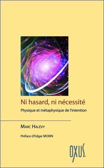 Ni Hasard, Ni Necessite ; Physique Et Metaphysique De L'Intention