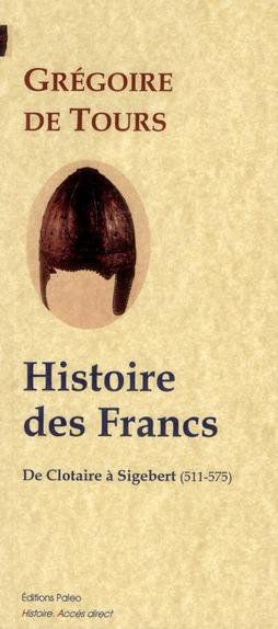 Histoire des Francs t.2 ; de Clotaire à Sigebert (511-575)