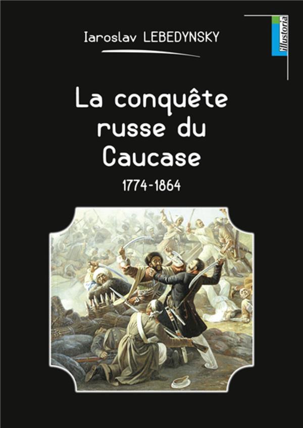 La conquête russe du Caucase ; 1774-1864