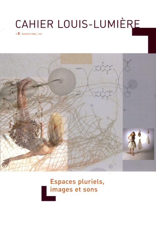 Cahier louis-lumiere t.2; espaces pluriels, images et sons