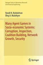 Many Agent Games in Socio-economic Systems: Corruption, Inspection, Coalition Building, Network Growth, Security  - Vassili N. Kolokoltsov - Oleg A. Malafeyev