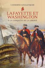 Lafayette et Washington - À la conquête de la liberté  - Catherine Goulletquer