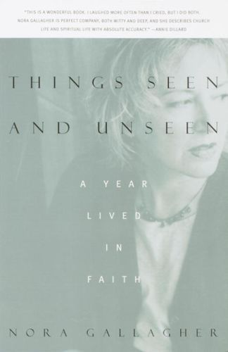 Things Seen and Unseen  - Nora Gallagher