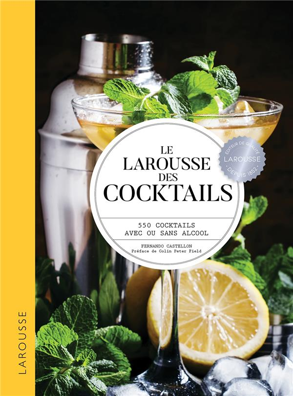 Le Larousse des cocktails ; 550 cocktails avec ou sans alcool