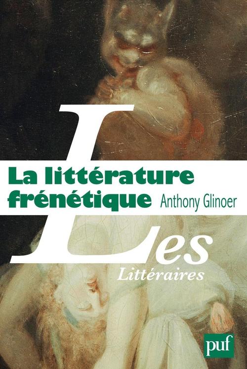 La littérature frénétique  - Anthony Glinoer