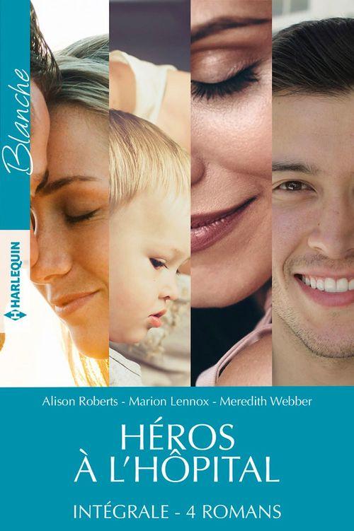 Héros à l'hôpital - Intégrale 4 romans  - Marion Lennox  - Meredith Webber  - Alison Roberts