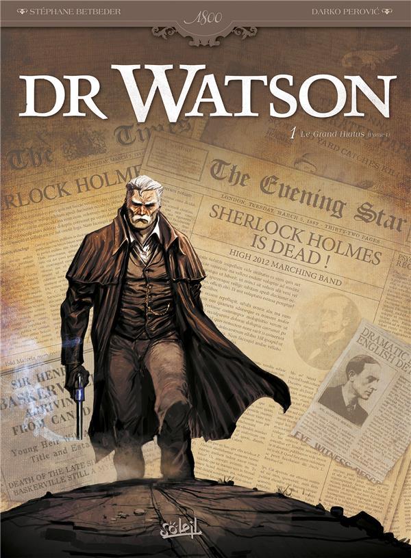 Dr Watson T.1 ; le grand hiatus t.1