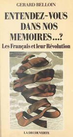 Entendez-vous dans nos mémoires...? Les Français et leur Révolution  - Gérard Belloin