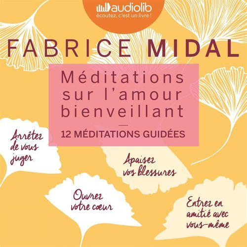 Méditations sur l'amour bienveillant ; 12 méditations guidées