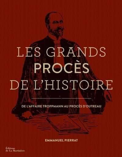 Les grands procès de l'histoire ; de l'affaire Troppmann au procès d'Outreau