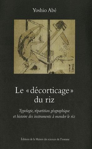 le «décorticage» du riz ; typologie, répartition géographique et histoire des instruments à monder le riz