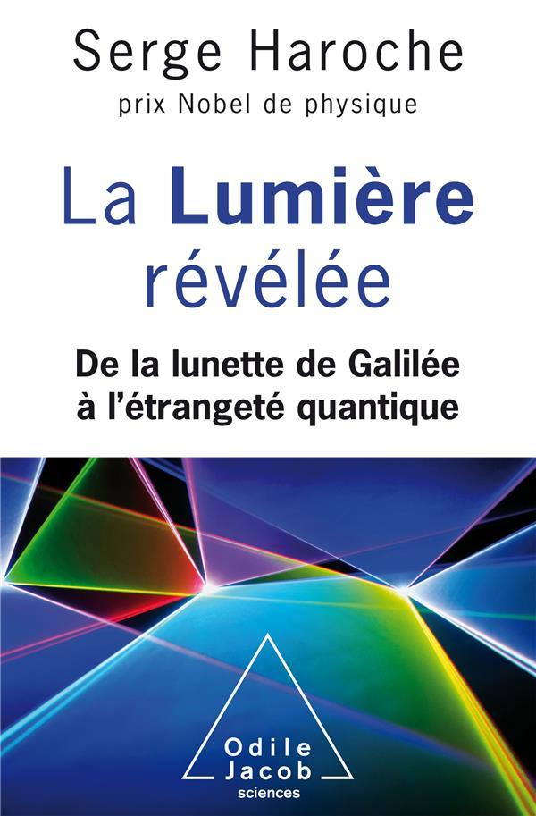 La lumière révélée ; de la lunette de Galilée à l'étrangeté quantique