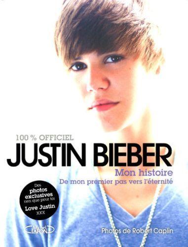 Justin Bieber ; Mon Histoire, De Mon Premier Pas Vers L'Eternite