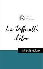 Vente Livre Numérique : Analyse de l'oeuvre : La Difficulté d'être (résumé et fiche de lecture plébiscités par les enseignants sur fichedelecture.fr)  - Jean Cocteau