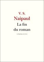 La fin du roman  - V S Naipaul - La République des Lettres
