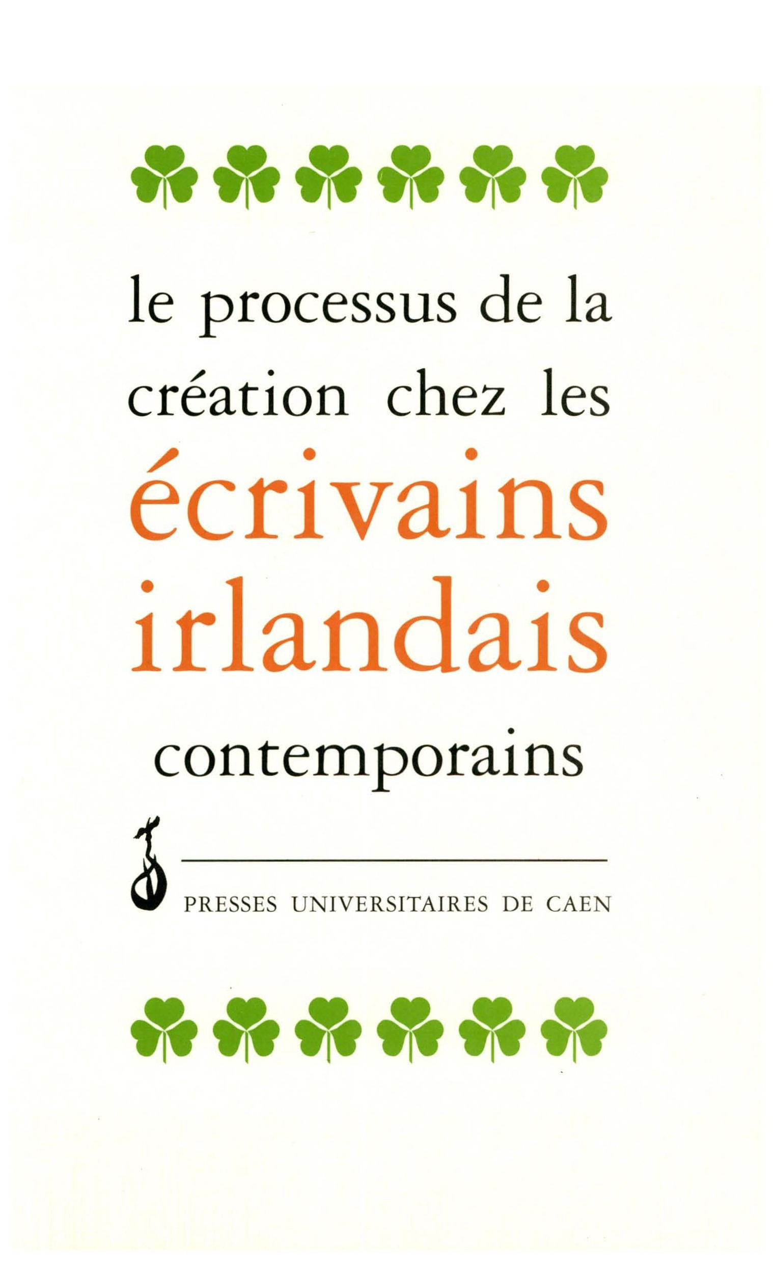 Le processus de la creation chez les ecrivains irlandais contemporains - actes du colloque de caen,