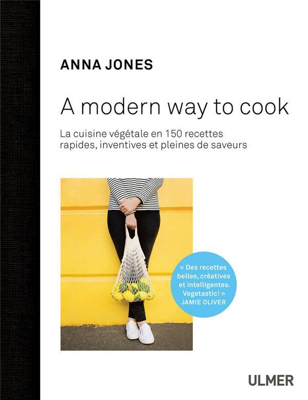 A modern way to cook ; plus de 150 recettes rapides, inventives et pleines de saveurs