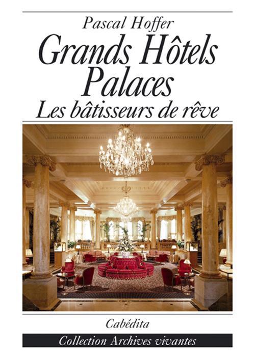 Grands hotels palaces - les batisseurs de reve