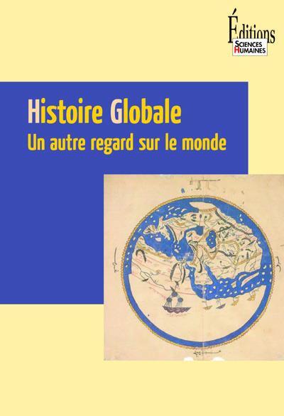 Histoire Globale ; Un Autre Regard Sur Le Monde