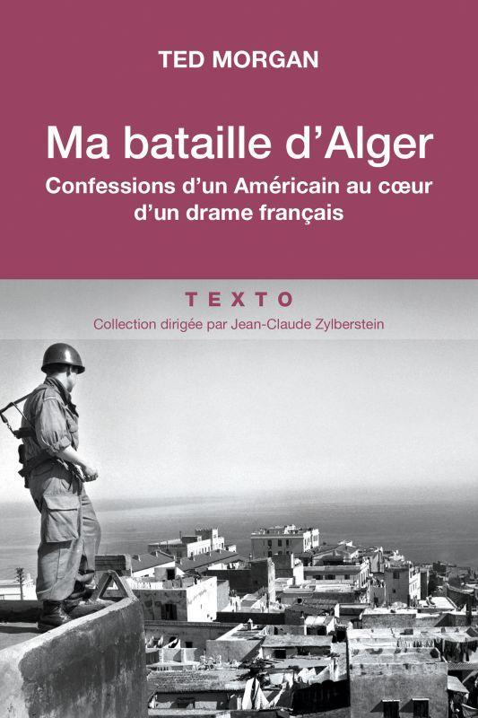 Ma bataille d'Alger ; confessions d'un Américain au coeur d'un dram français