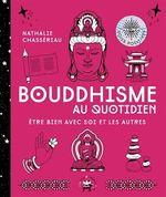 Bouddhisme au quotidien ; être bien avec soi et les autres  - Nathalie Chassériau