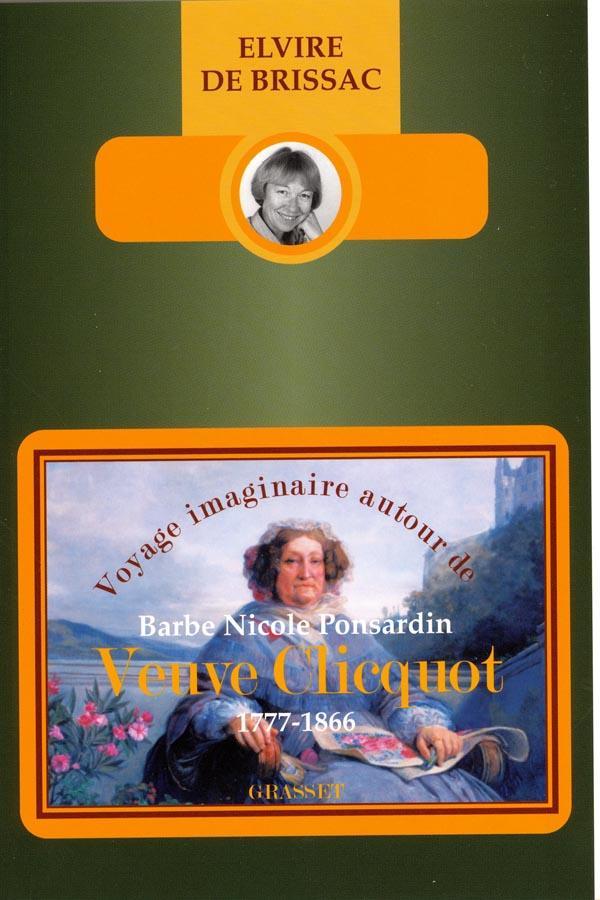 Voyage imaginaire autour de Barbe-Nicole Ponsardin veuve Clicquot (1777-1866)