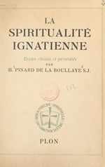 La spiritualité ignatienne  - Henry Pinard De La Boullaye