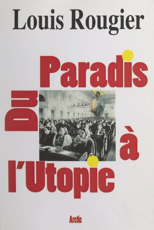 Du paradis à l'utopie  - Louis Rougier
