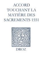 Recueil des opuscules 1566. Accord touchant la matière des sacrements (1551)  - Laurence Vial-Bergon