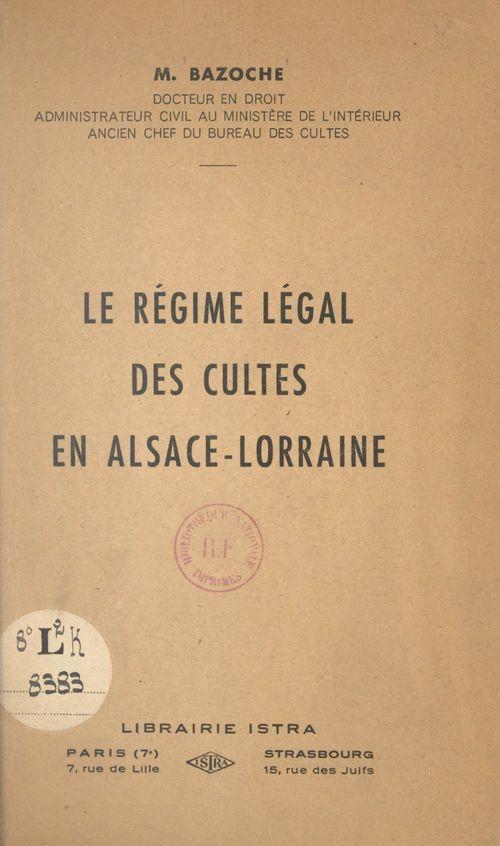 Le régime légal des cultes en Alsace-Lorraine  - Michel Bazoche
