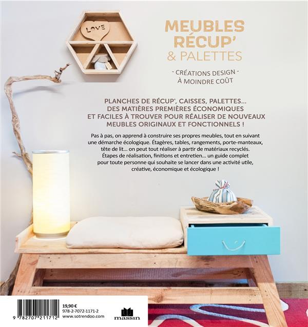 Meubles récup & en palettes ; tables, rangements, étagères, bureau : plus de 15 créations design à moindre coût